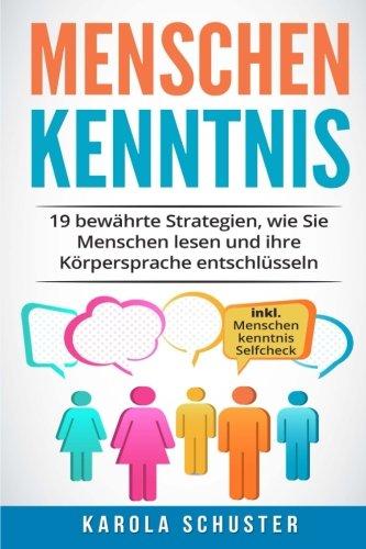 Menschenkenntnis: 19 bewährte Strategien, wie Sie Menschen lesen und ihre Körpersprache entschlüsseln - inkl. Menschenkenntnis Selfcheck (menschen ... durchschauen und richtig behandeln)