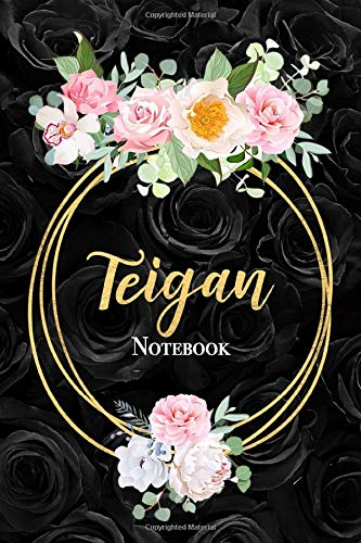 Teigan Notebook: Beautiful Black Rose and Gold Customized Girl's Name Notebook Blank Lined Journal Gift for Women