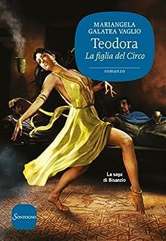 Teodora: La figlia del Circo di [Vaglio, Mariangela Galatea]