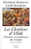 Les chrétiens d'Allah - L'histoire extraordinaire des renègats XVIè-XVIIè siècles. - Perrin - 15/04/2001