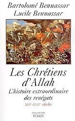 Les chrétiens d'Allah - L'histoire extraordinaire des renègats XVIè-XVIIè siècles.
