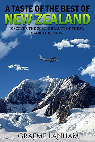 A Taste of the best of New Zealand: Discover the Scenic Beauty of these Magical Islands (English Edition) -