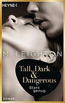 Tall, Dark & Dangerous: Stark genug - Roman - (Tall, Dark & Dangerous-Reihe 1) von [Leighton, M.]