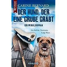 Der Hund, der eine Grube gräbt: Kriminalroman
