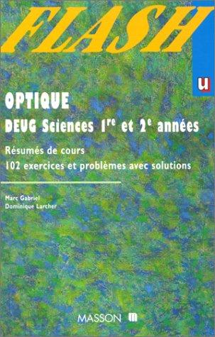 OPTIQUE. DEUG sciences 1ère et 2ème années, Classes préparatoires, Résumés de cours, 102 exercices et problèmes avec solutions