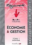 Economie et gestion Bac pro industriels : Tome1, livre du professeur
