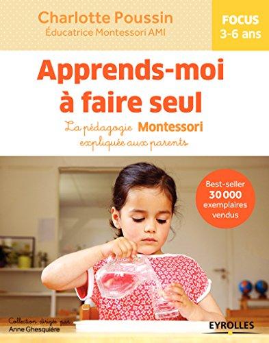 Apprends-moi à faire seul: La pédagogie Montessori expliquée aux parents - Focus 3-6 ans (French Edition)