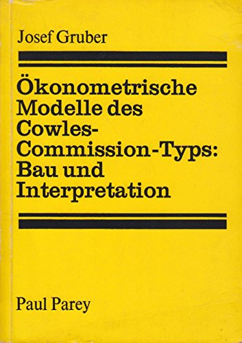 ökonometrische Modelle (Ökonometrische Modelle des Cowles-Commission-Typs Bau und Interpretation)