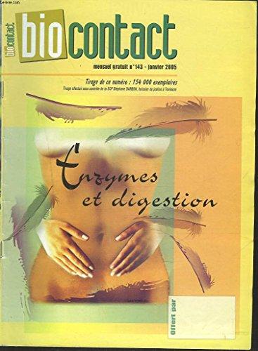 BIOCONTACT, MENSUEL N°143, JANVIER 2005. ENZYMES ET DIGESTION / GUADELOUPE, VERS UN DEVELOPPEMENT DURABLE/ LA CONFIANCE EN SOI UERIT / LES ANTIBIOTIQUS NATURELS / MONNAIE ET ABONDANCE/ LA FIDELITE AUJOURD'HUI par PAULE SALOMON / ...
