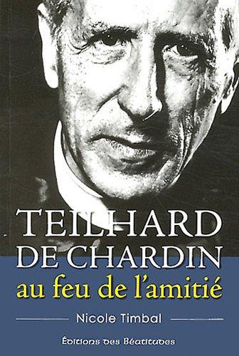 Teilhard de Chardin au feu de l'amitié