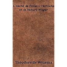 L'Amitié de Frédéric Nietzsche et de Richard Wagner (French Edition)