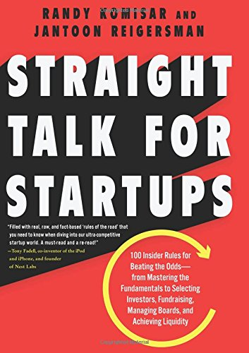 Straight Talk for Startups: 100 Insider Rules for Beating the Odds--From Mastering the Fundamentals to Selecting Investors, Fundraising, Managing Boards, and Achieving Liquidity por Randy Komisar