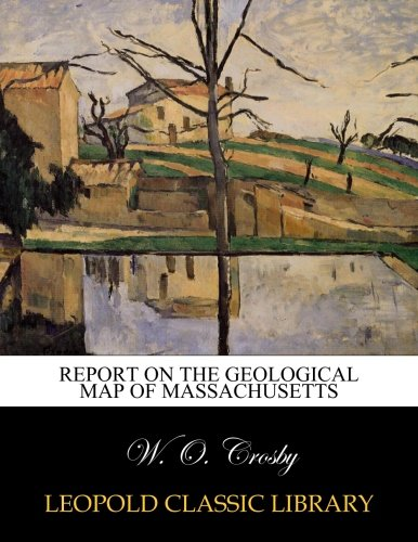 Report on the Geological Map of Massachusetts por W. O. Crosby