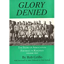 The Story of Association Football in Keighley: Glory Denied v. 2