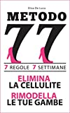 METODO 77: 7 regole per eliminare la cellulite e rimodellare le tue gambe  in 7 settimane.