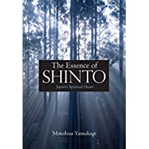 The Essence of Shinto: Japan's Spiritual Heart (English Edition)