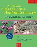 Altes und neues Heilkräuterwissen: Gesundheit aus der Natur. 72 Heilpflanzen · Hilfe bei 150 Krankheiten und Beschwerden. Mit Schüssler-Salzen. Der zuverlässige Gesundheitsberater