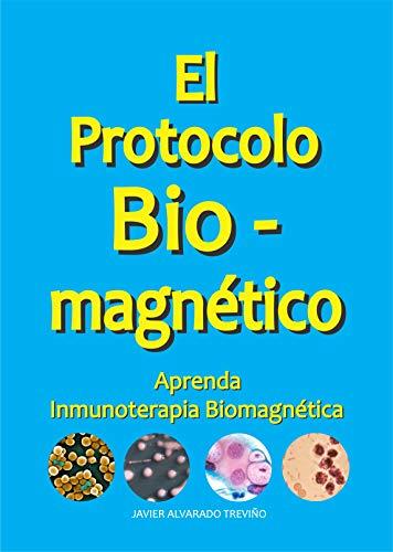 EL PROTOCOLO BIO-MAGNÉTICO (Sea sabio y no muera prematuramente nº 3) por JAVIER ALVARADO