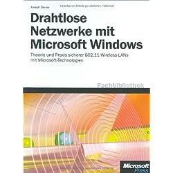 Drahtlose Netzwerke mit Microsoft Windows: Theorie und Praxis sicherer 802.11 Drahtlosnetzwerke mit Microsoft-Technologien