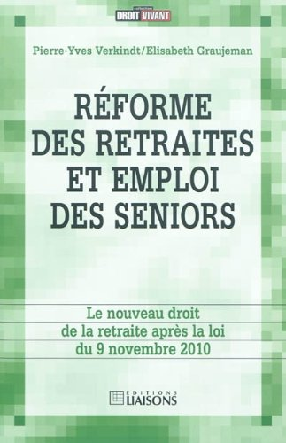 Réforme des retraites et emploi des seniors : Le nouveau droit de la retraite après la loi du 9 novembre 2010