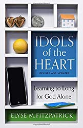 Idols of the Heart: Learning to Long for God Alone, Revised and Updated by Elyse M. Fitzpatrick (2016-01-29)