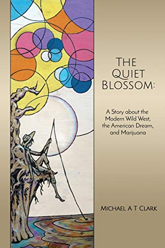 The Quiet Blossom: A Story about the Modern Wild West, the American Dream, and Marijuana -