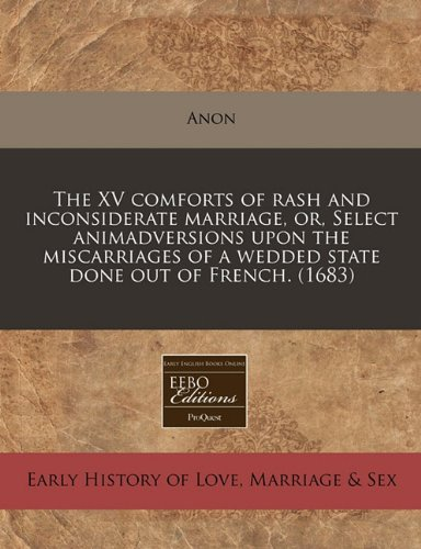the-xv-comforts-of-rash-and-inconsiderate-marriage-or-select-animadversions-upon-the-miscarriages-of
