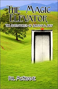 The Magic Elevator (The Adventures of Johnny and Joey Book 1) by [McShane, Pol]