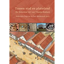 Tussen Stad En Platteland: de Romeinse Vici Van Vlaams-Brabant (Accenten Uit De Geschiedenis Van Vlaams-brabant, Band 9)