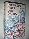 Die Brücke über die Drina. Eine Wischegrader Chronik - Ivo Andric