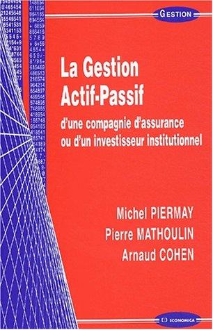 La Gestion actif-passif d'une compagnie d'assurance ou d'un investisseur institutionnel par Pierre Mathoulin