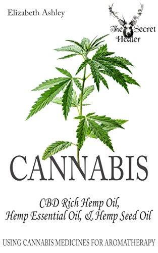 Cannabis: CBD Rich Hemp Oil, Hemp Essential Oil and Hemp Seed Oil: Using Cannabis Medicines for Aromatherapy (The Secret Healer Oils Profiles Book 8) (English Edition) por Elizabeth Ashley
