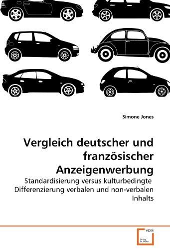 Vergleich deutscher und französischer Anzeigenwerbung: Standardisierung versus kulturbedingte  Differenzierung verbalen und non-verbalen Inhalts