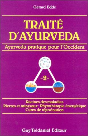 Traité d'ayurveda, tome 2 : Ayurveda pratique pour l'Occident : Racines des maladies - Pierres et minéraux - Phytothérapie énergétique - Cures de réjuvénation