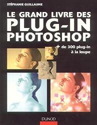 Le grand livre des plug-in Photoshop : Plus de 300 plug-in à la loupe