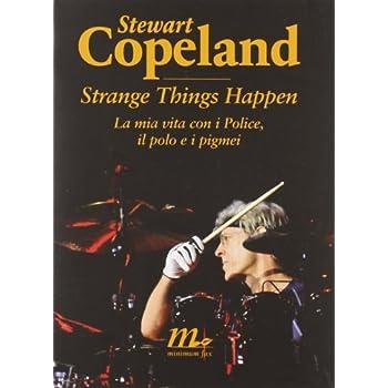 Strange Things Happen. La Mia Vita Con I Police, Il Polo E I Pigmei