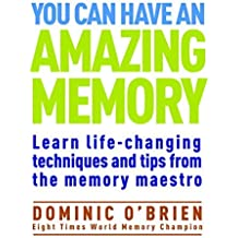 You Can Have An Amazing Memory: Learn Life-Changing Techniques and Tips from the Memory Maestro by Dominic O'Brien (2016-02-02)