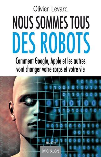 Nous sommes tous des robots par Olivier Levard