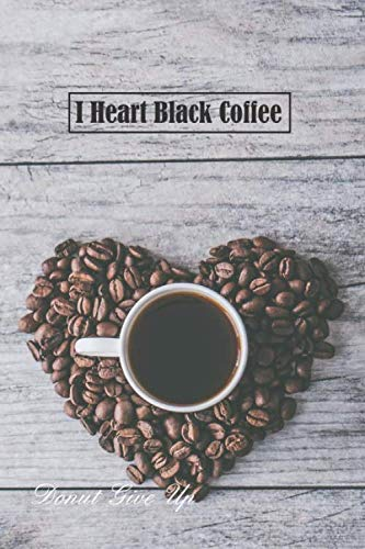 I Heart Black Coffee: 6 x 9 inch 120 Pages Lined Journal, Diary and Notebook for People Who Love To Drink, Brew and Make Coffee