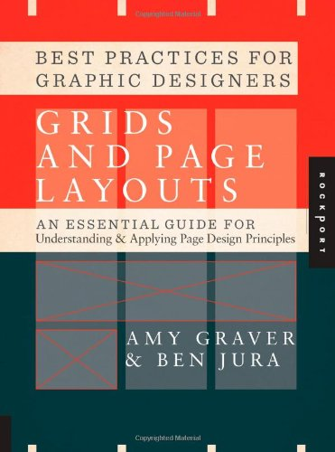 Best Practices for Graphic Designers. Grids and Page Layouts: An Essential Guideline for Understanding and Applying Page Design Principles (Best Practices/Graphic Designr)