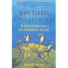 "Why Zebras Don't Get Ulcers: Guide to Stress, Stress-related Diseases and Coping (""Scientific American"" Library)"
