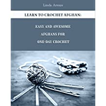 Learn to Crochet Afghan: Easy and Awesome Afghans For One-Day Crochet: (Crochet Patterns, Crochet for Beginners) (English Edition)