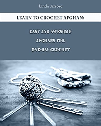 Learn to Crochet Afghan: Easy and Awesome Afghans For One-Day