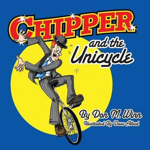 Chipper and the Unicycle: A Kids Book about a Circus Clown Who Wants to Learn Something New That Answers the Question, What Is Perseverance? by Don M. Winn (2011-06-13) (13 Chipper)