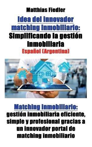 Real Estate Investment Software (Idea del innovador matching inmobiliario: Simplificando la gestión inmobiliaria: Matching inmobiliario: gestión inmobiliaria eficiente, simple y ... un innovador portal de matching inmobiliario)