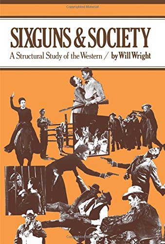 Sixguns and Society: A Structural Study of the Western por Will Wright