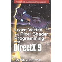 Learn Vertex & Pixel Shader Programming with DirectX 9 by Leiterman, James (2004) Paperback