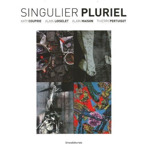 Singular Plural: Katie Couprie, Alain Loiselet, Alain Maison, Thierry Pertuisot by Thierry Delcourt (2010-04-01)