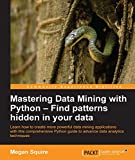 Mastering Data Mining with Python - Find patterns hidden in your data
