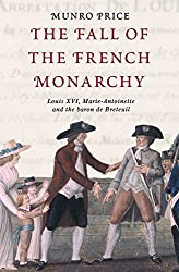 The Fall of the French Monarchy: Louis XVI, Marie Antoinette and the baron de Breteuil